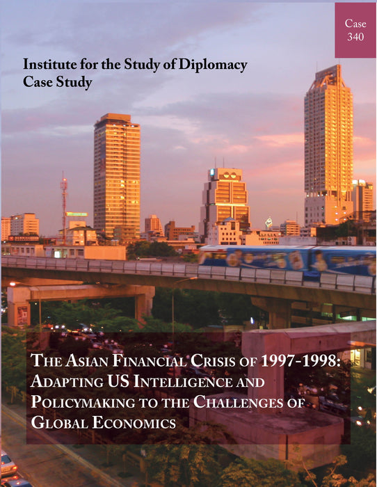 Case 340 - The Asian Financial Crisis of 1997-1998: Adapting US Intelligence and Policymaking to the Challenges of Global Economics