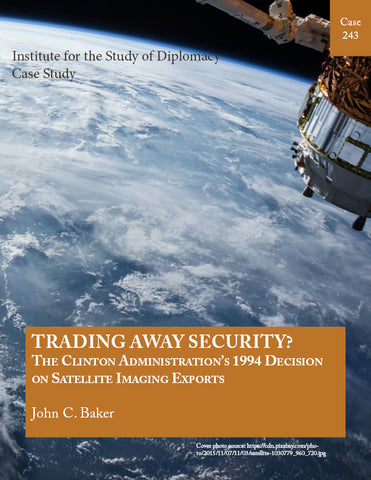 Case 243 - Trading Away Security? The Clinton Administration's 1994 Decision on Satellite Imaging Exports
