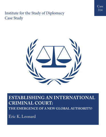 Case 314 - Establishing an International Criminal Court: The Emergence of a New Global Authority?