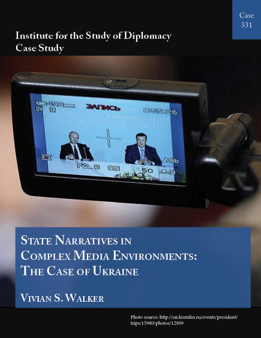 Case 331 - State Narratives in Complex Media Environments: The Case of Ukraine