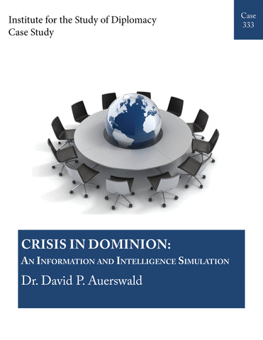Case 333 - Crisis in Dominion: An Information and Intelligence Assessment