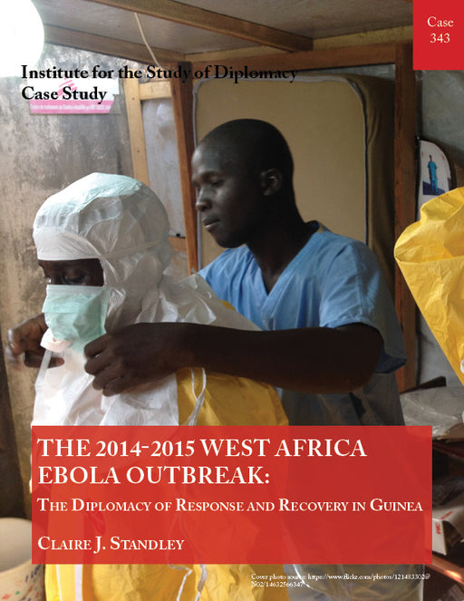 Case 343 - The 2014-2015 West Africa Ebola Outbreak: The Diplomacy of Response and Recovery in Guinea
