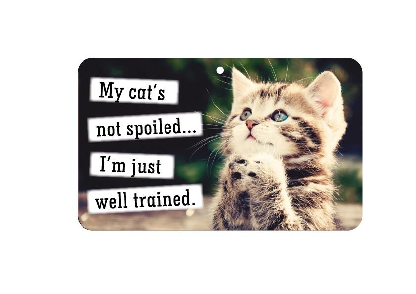 FN020 Fun Sign - My Cat's Not Spoiled I'm Well Trained
