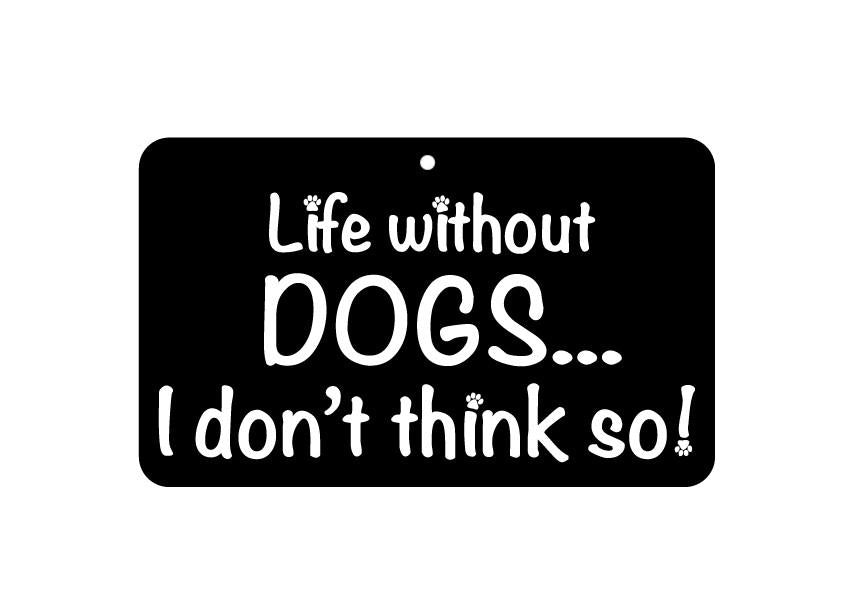 FN047 Fun Sign - Life Without Dogs