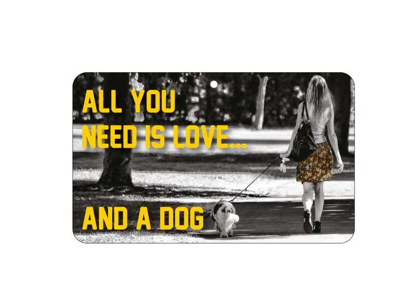 FN054 Fun Sign - All You Need Is Love And A Dog