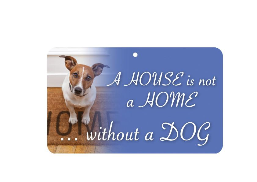 FN083 Fun Sign - A House Is Not A Home Without A Dog
