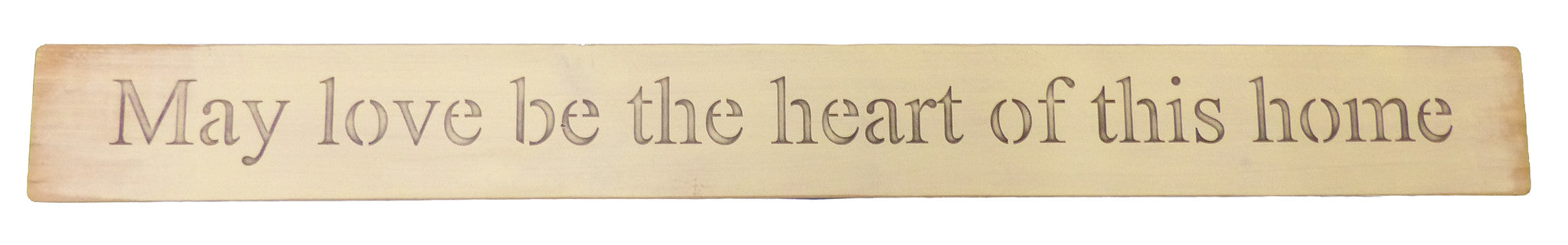 Long Wooden Sign - May Love Be The Heart Of This Home