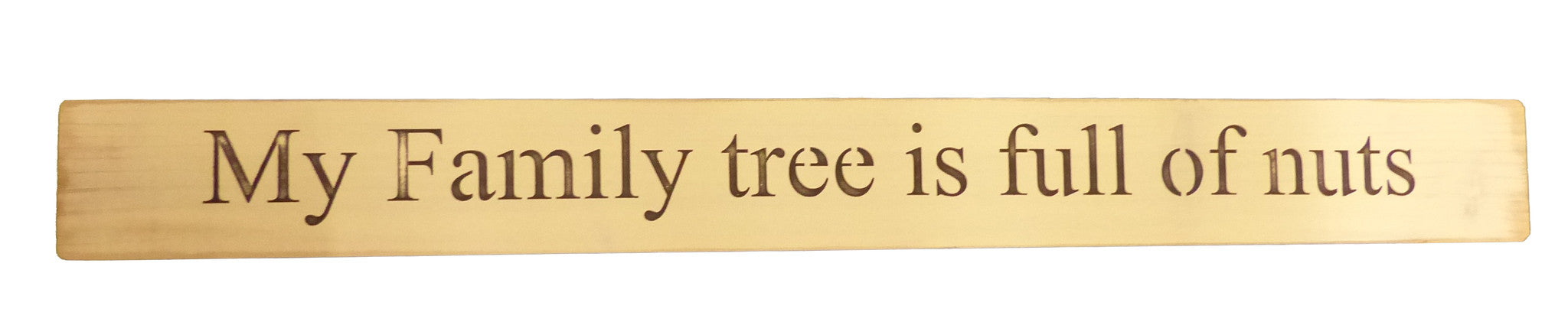 Long Wooden Sign - My Family Tree Is Full Of Nuts