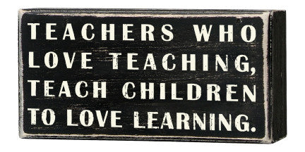 Primitives Box Sign - Teachers Who Love Teaching