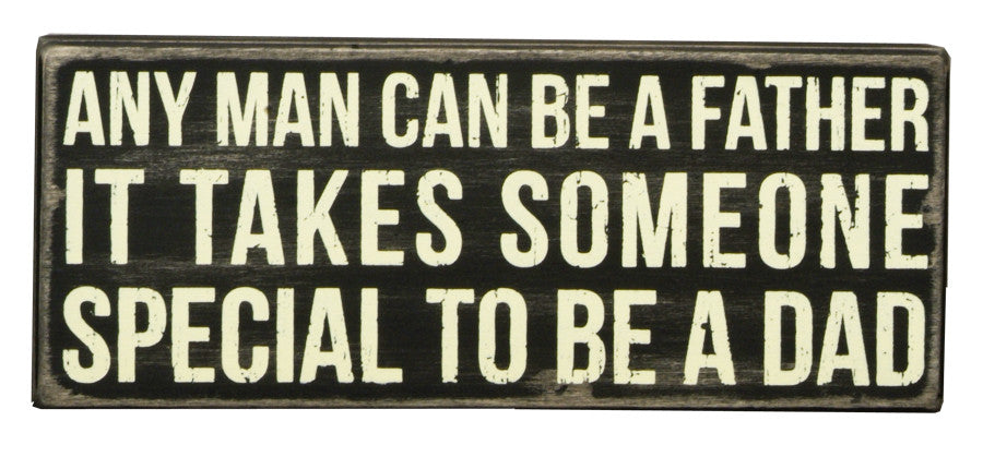Primitives Box Sign -  Any Man Can Be A Dad