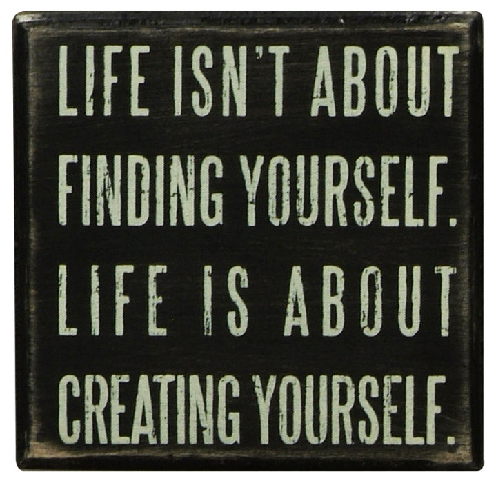 Primitives Box Sign - Life Is About Creating Yourself
