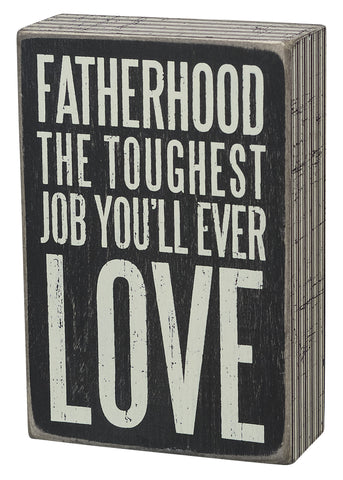 Box Sign - Fatherhood - The Toughest Job You'll Ever Love