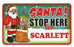 Santa Stop Here Sign - Scarlett