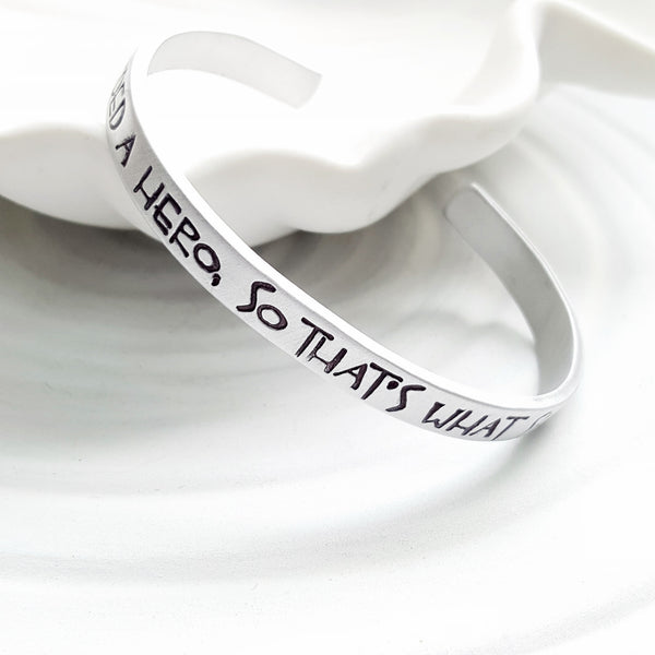 She Needed A Hero | So That's What She Became | Quote Cuff Bracelet