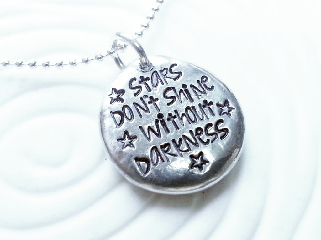 Stars Don't Shine Without Darkness - Inspirational Necklace - Custom Text Necklace