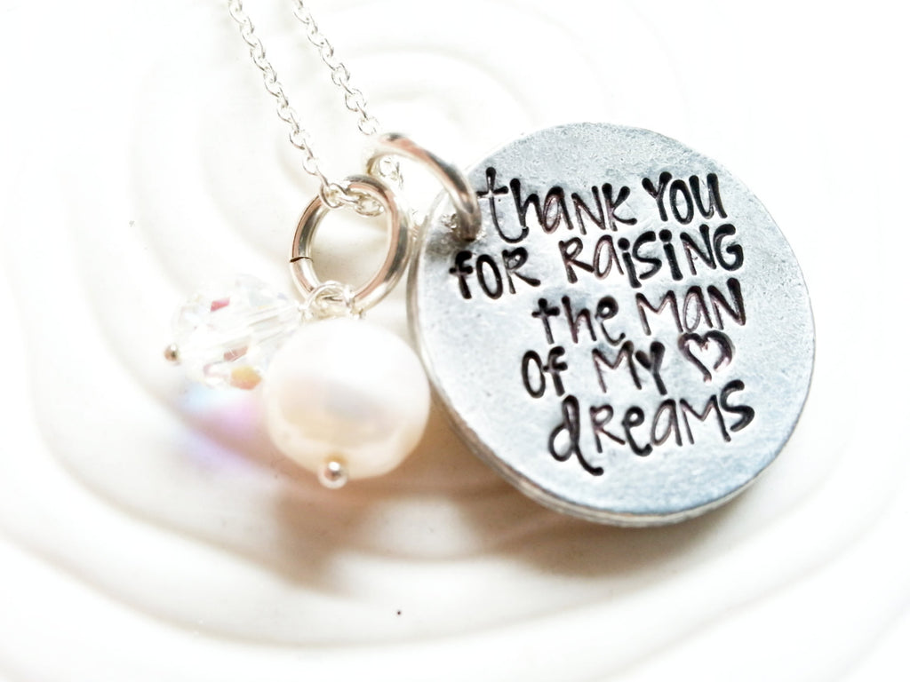 Thank You For Raising The Man Of My Dreams Necklace - Wedding Gift for Mother In Law - Hand Stamped Personalized Wedding Necklace