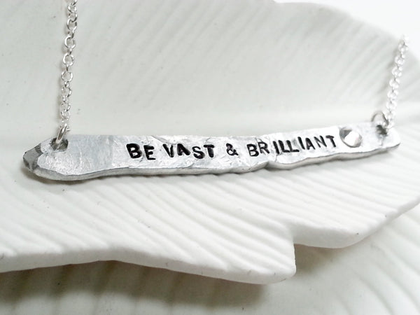 Be Vast and Brilliant - Hand Forged Organic Hammered ID Bar and Birthstone Necklace - Hand Stamped, Personalized Rustic Message Jewelry