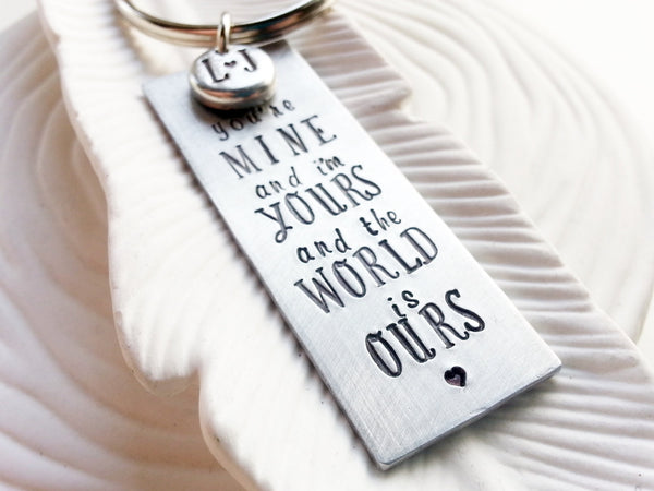 You're Mine and I'm Yours and the World is Ours - Hand Stamped Keychain - Personalized Couples Keychain - Couple's Gift
