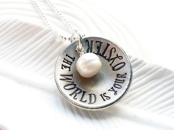 The World Is Your Oyster - Hand Stamped Jewelry - Personalized Jewelry - Inspirational Necklace - Motivational Jewelry - Graduation Gift