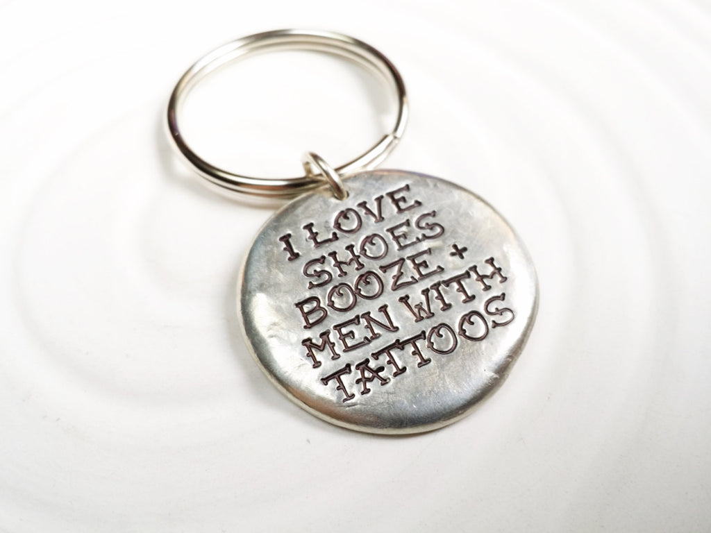 I Love Shoes, Booze and Men With Tattoos - Keychain - Personalized Keychain - Tattoo Gift - Gift for Her - Hand Stamped Keychain