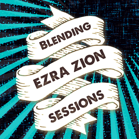 Ezra Zion BLENDING SESSIONS
