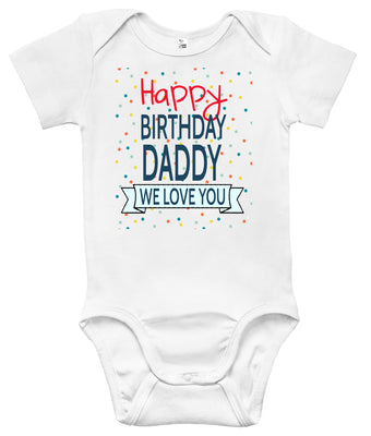 Baby Bodysuit - Happy Birthday Daddy We Love You