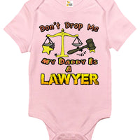 Baby Bodysuit - Don't Drop Me My Daddy is a Lawyer