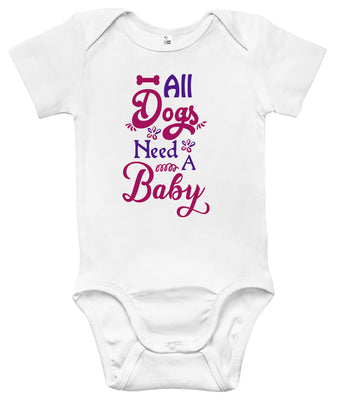 Baby Bodysuit - All Dogs Need a Baby