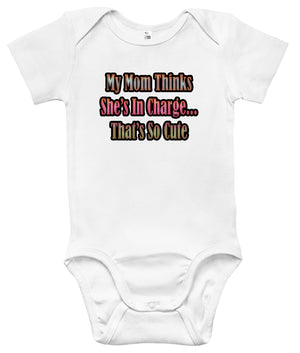 Baby Bodysuit - My Mom Thinks She's In Charge, That's So Cute