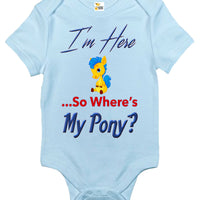 Baby Bodysuit - I'm Here So Where's My Pony?