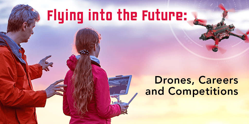 Flying into the Future: Drones, Careers and Competitions