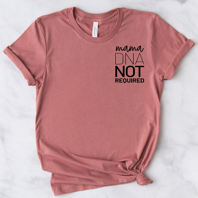 Mom DNA Not Required Tee
