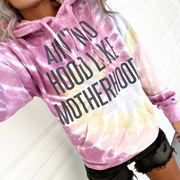 Ain't No Hood Like Motherhood Desert Rose Tie Dye Hoodie