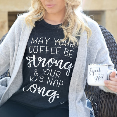 May Your Coffee Be Strong Tee