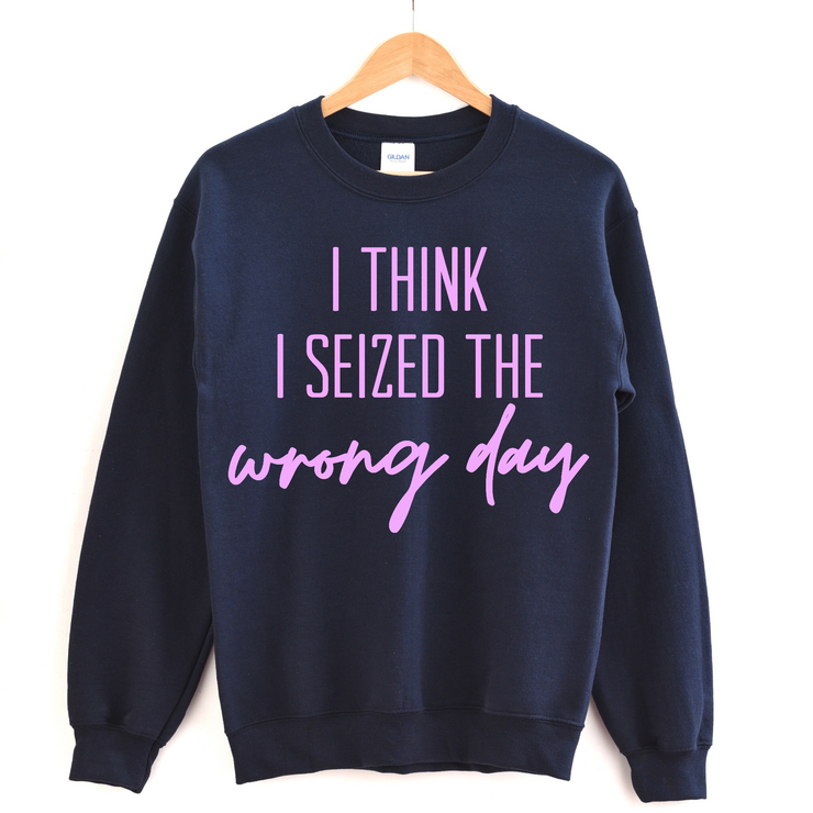 I Think I Seized The Wrong Day Sweatshirt - Navy w/  Lavender Print