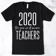 2020 The Year We All Became Teachers Tee - Black
