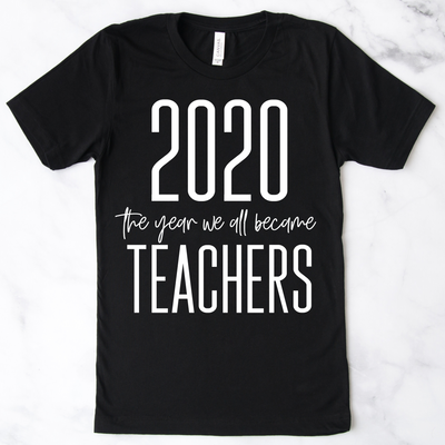 2020 The Year We All Became Teachers Tee (PREORDER)