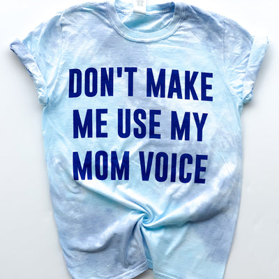 Don't Make Me Use My Mom Voice Cloudy Tie Dye Tee