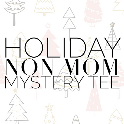 HOLIDAY NON-MOM MYSTERY TEE