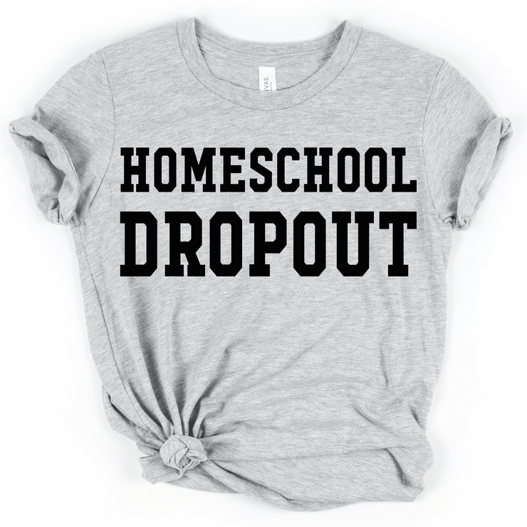 Homeschool Dropout Tee