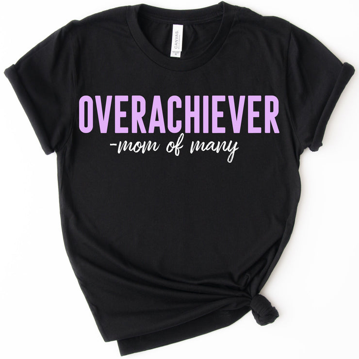 OVERACHIEVER -Mom of Many Tee