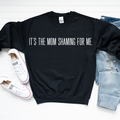 It's The Mom Shaming For Me Sweatshirt