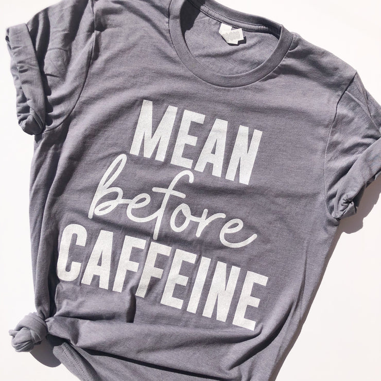 Mean Before Caffeine Tee - Heathered Storm w/ White Jewel Print