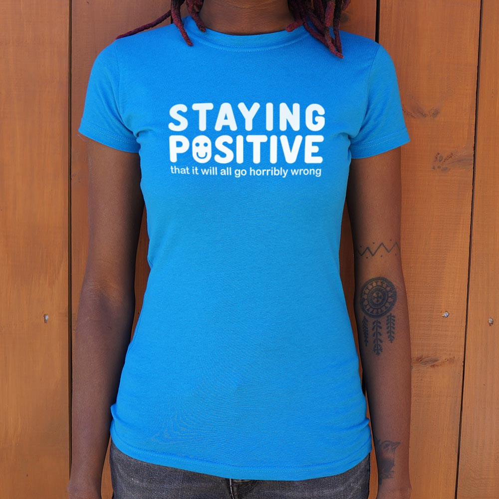 Ladies Staying Positive That It Will All Go Horribly Wrong T-Shirt