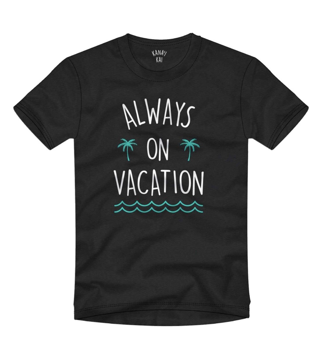 Kana'i Kai - Always On Vacation (Tee)