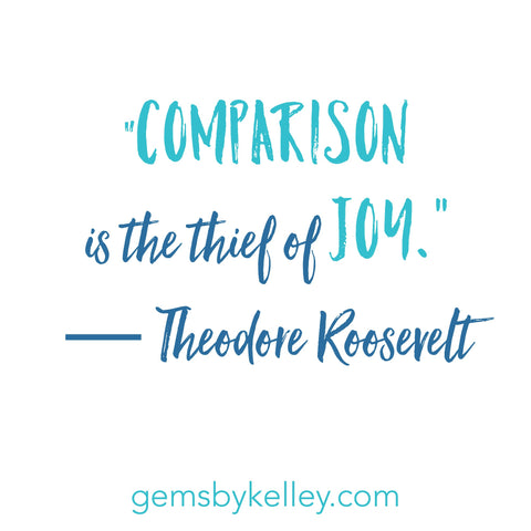 Comparison is the thief of joy, Theodore Roosevelt quote
