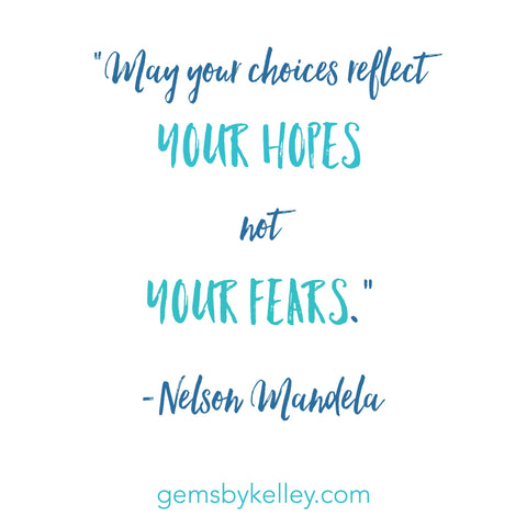 """May your choices reflect your hopes, not your fears."" -Nelson Mandela quote"