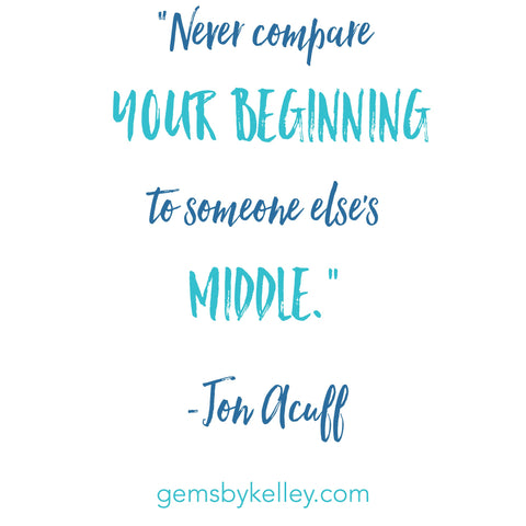 Don't compare your beginning to someone else's middle. Jon Acuff quote