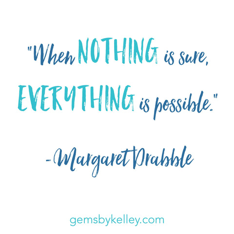 """When nothing is sure, everything is possible."" -Margaret Drabble quote"