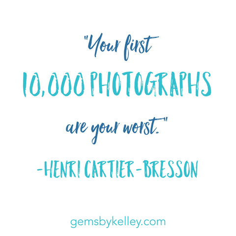 """Your first 10,000 photographs are you worst."" -Henri Cartier-Bresson quote"